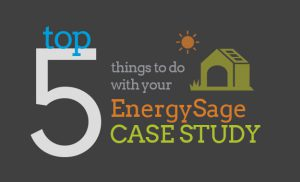 Top 5 Things to Do With Your EnergySage Case Study